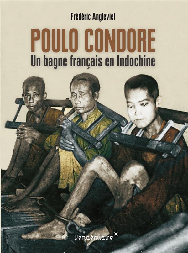 POULO CONDORE - UN BAGNE FRANCAIS EN INDOCHINE