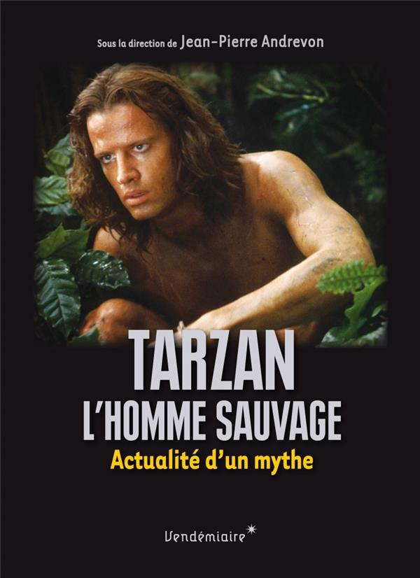 TARZAN, L' HOMME SAUVAGE  -  ACTUALITE D UN MYTHE