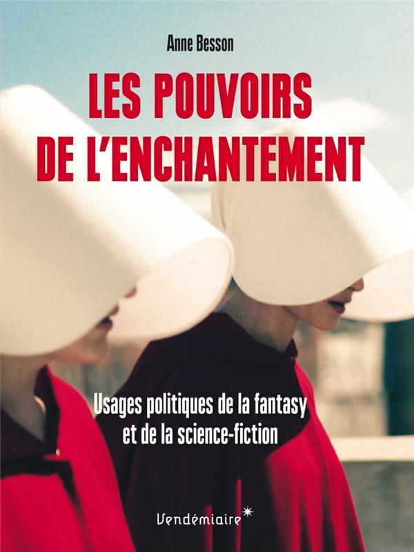 LES POUVOIRS DE L'ENCHANTEMENT  -  USAGES POLITIQUES DE LA FANTASY ET DE LA SCIENCE-FICTION