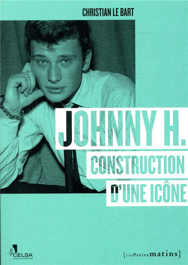 JOHNNY H - CONSTRUCTION D'UNE ICONE LE BART CHRISTIAN PETITS MATINS