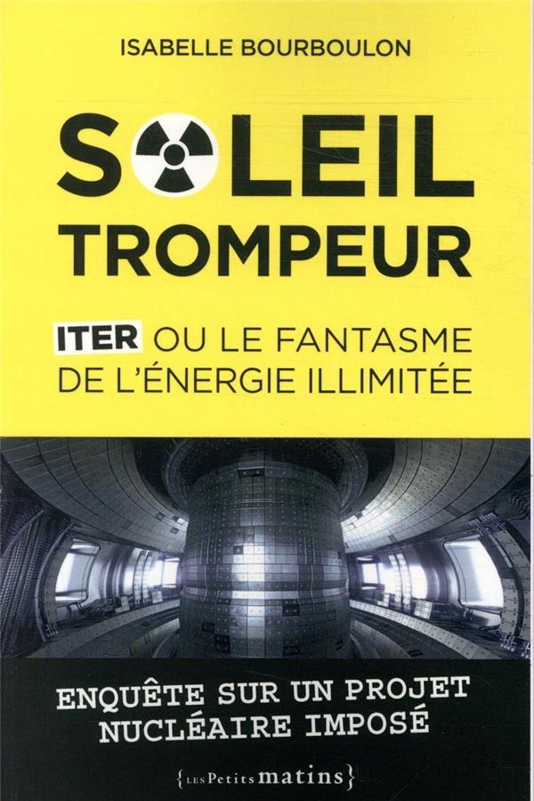 SOLEIL TROMPEUR  -  ITER OU LE FANTASME DE L'ENERGIE ILLIMITEE