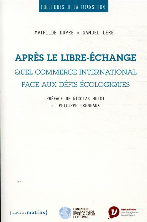 APRES LE LIBRE-ECHANGE  -  QUEL COMMERCE INTERNATIONAL FACE AUX DEFIS ECOLOGIQUES