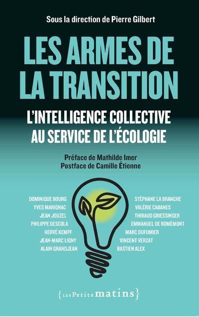 LES ARMES DE LA TRANSITION - L'INTELLIGENCE COLLECTIVE AU SERVICE DE L'ECOLOGIE