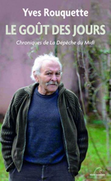 LE GOUT DES JOURS  -  CHRONIQUES DE LA DEPECHE DU MIDI (2013-2014)