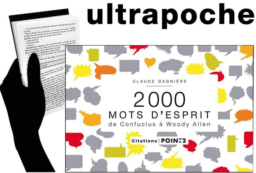2000 MOTS D'ESPRIT  -  DE CONFUCIUS A WOODY ALLEN GAGNIERE CLAUDE POINTDEUX
