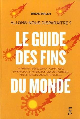 LE GUIDE DES FINS DU MONDE  -  COMMENT ALLONS-NOUS DISPARAITRE ? ROBOTS HOSTILES, IA, PANDEMIES, CLIMAT...