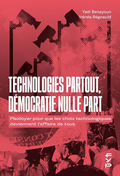 TECHNOLOGIES PARTOUT, DEMOCRATIE NULLE PART  -  PLAIDOYER POUR QUE LES CHOIX TECHNOLOGIQUES DEVIENNENT L'AFFAIRE DE TOUS
