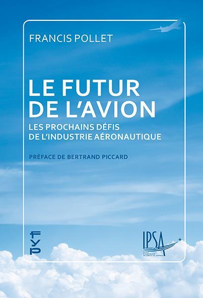 LE FUTUR DE L'AVION  -  LES PROCHAINS DEFIS DE L'INDUSTRIE AERONAUTIQUE