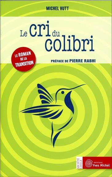LE CRI DU COLIBRI  -  LE ROMAN DE LA TRANSITION HUTT MICHEL Y. Michel