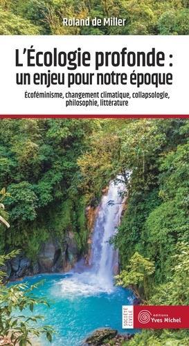 L'ECOLOGIE PROFONDE : UN ENJEU POUR NOTRE EPOQUE DE MILLER ROLAND YVES MICHEL