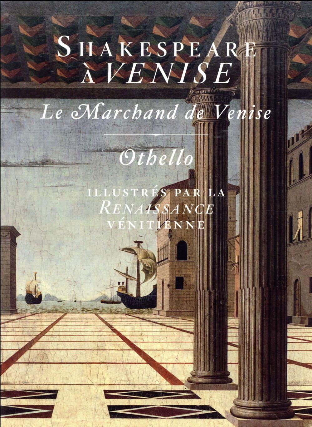 SHAKESPEARE A VENISE - LE MARCHAND DE VENIS E ET OTHELLO ILLUSTRES PAR LA RENAISSANCE V