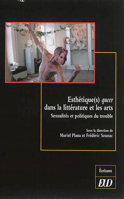 ESTHETIQUE S QUEER DANS LA LITTERATURE ET LESARTS PLANA/SOUNAC Ed. universitaires de Dijon