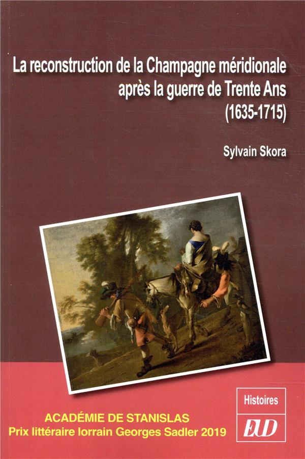 LA RECONSTRUCTION DE LA CHAMPAGNE MERIDIONALE APRES LA GUERRE DE TRENTE ANS (1635-1715) SKORA, SYLVAIN PU DIJON