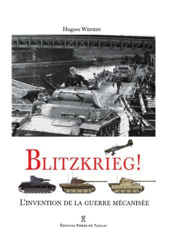 BLITZKRIEG ! L'INVENTION DE LA GUERRE MECANISEE