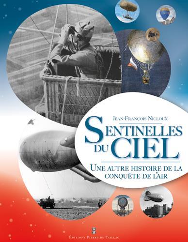 LES SENTINELLES DU CIEL  -  UNE AUTRE HISTOIRE DE LA CONQUETE DE L'AIR NICLOUX, JEN-FRANCOIS DE TAILLAC