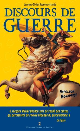 DISCOURS DE GUERRE  -  NAPOLEON BONAPARTE BOUDON J-O. DE TAILLAC