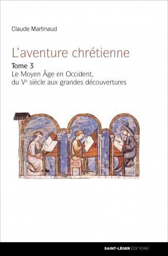 L'AVENTURE CHRETIENNE T.3 -  LE MOYEN ÂGE EN OCCIDENT, DU VE SIECLE AUX GRANDES DECOUVERTES