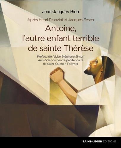 ANTOINE, L'AUTRE ENFANT TERRIBLE DE SAINTE THERESE