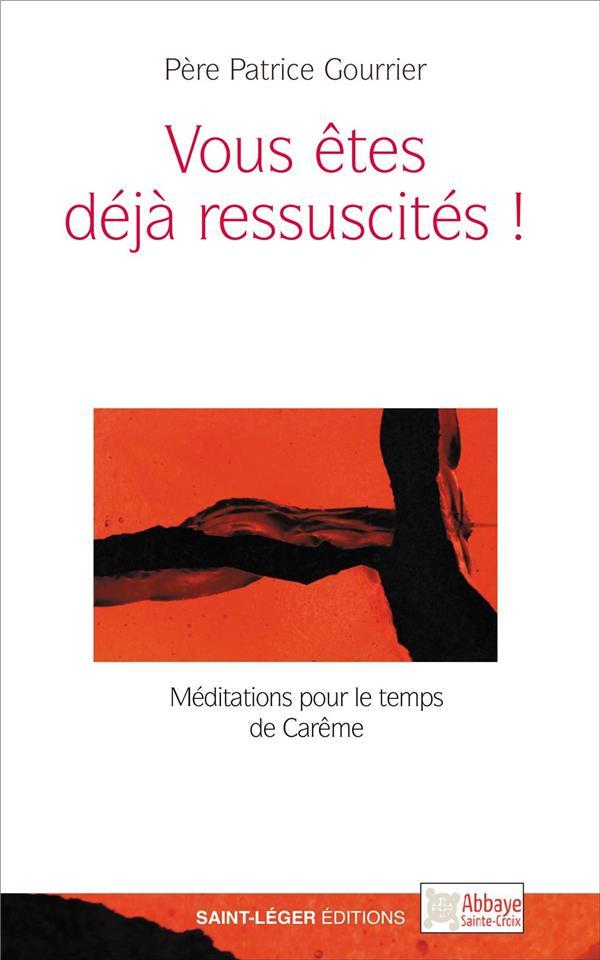 VOUS ETES DEJA RESSUSCITES !  -  MEDITATIONS POUR LE TEMPS DE CAREME