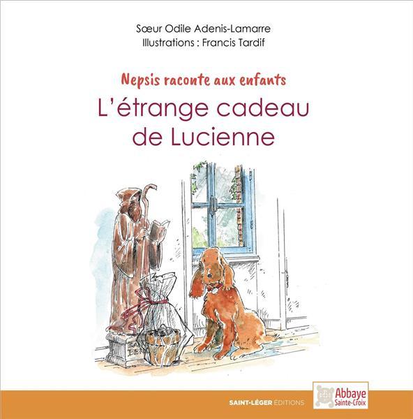 NEPSIS RACONTE AUX ENFANTS  -  L'ETRANGE CADEAU DE LUCIENNE