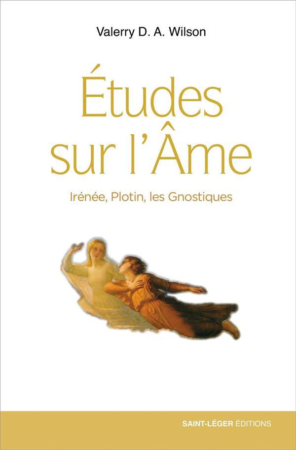 ETUDES SUR L'AME : IRENEE, PLOTIN, LES GNOSTIQUES