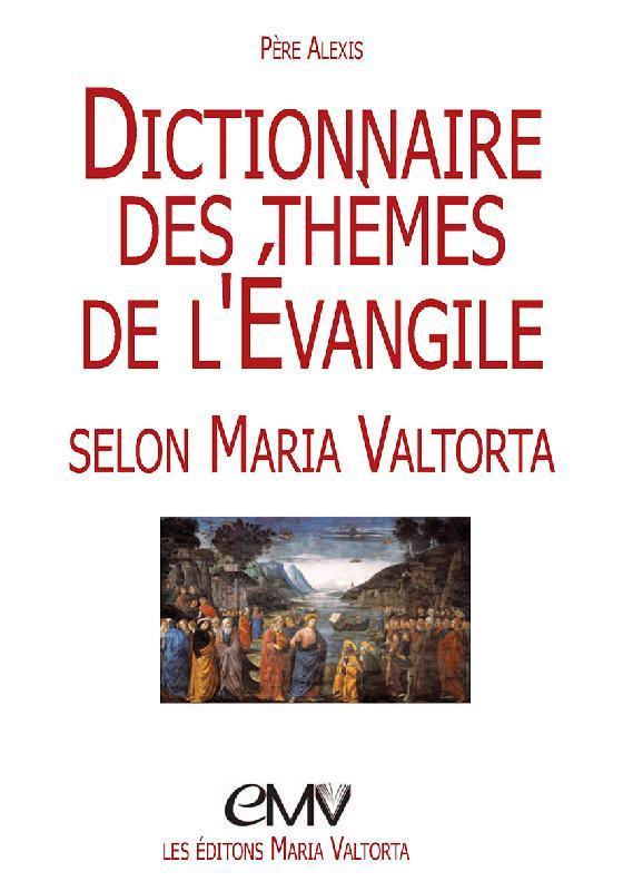 DICTIONNAIRE DES THEMES DE L'EVANGILE SELON MARIA VALTORTA