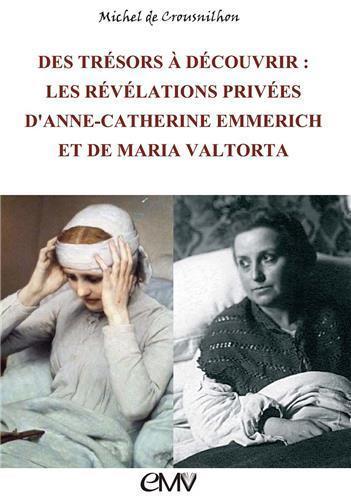 DES TRESORS A DECOUVRIR  -  LES REVELATIONS PRIVEES D´ANNE-CATHERINE EMMERICH ET DE MARIA VALTORTA