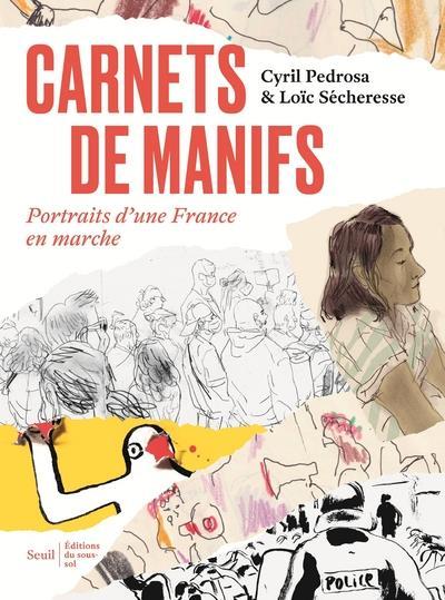 CARNETS DE MANIFS  -  PORTRAITS D'UNE FRANCE EN MARCHE PEDROSA/SECHERESSE NC