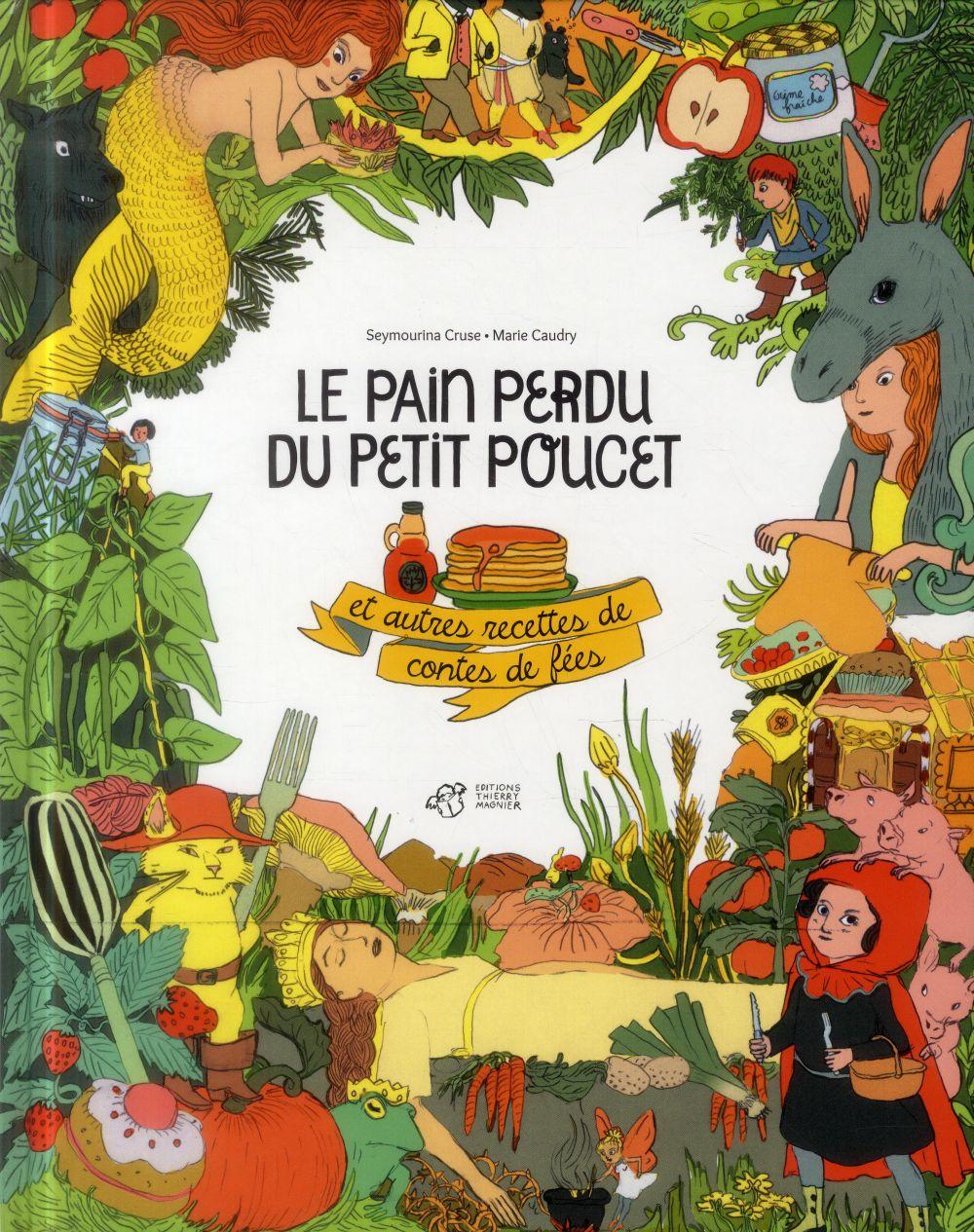 LE PAIN PERDU DU PETIT POUCET ET AUTRES RECETTES DE CONTES DE FEES CRUSE/CAUDRY T. Magnier
