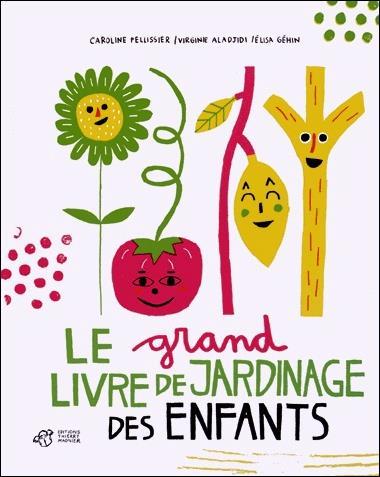 LE GRAND LIVRE DE JARDINAGE DES ENFANTS ALADJIDI/PELLISSIER THIERRY MAGNIER