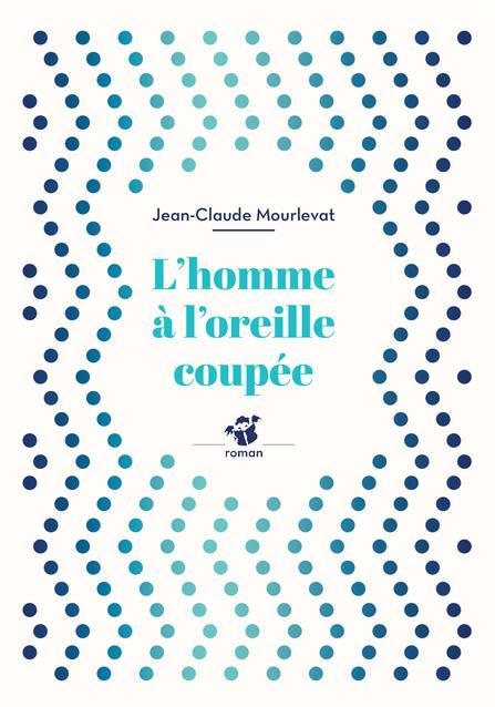 L-HOMME A L-OREILLE COUPEE (NE JEAN-CLAUDE MOURLEVA THIERRY MAGNIER