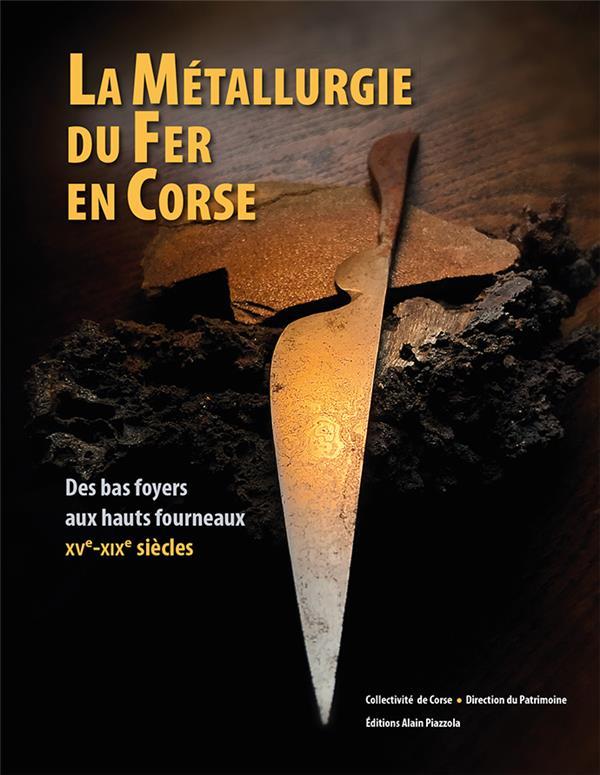 LA METALLURGIE DU FER EN CORSE  -  DES BAS FOYERS AUX HAUTS FOURNEAUX XVE-XIXE SIECLES