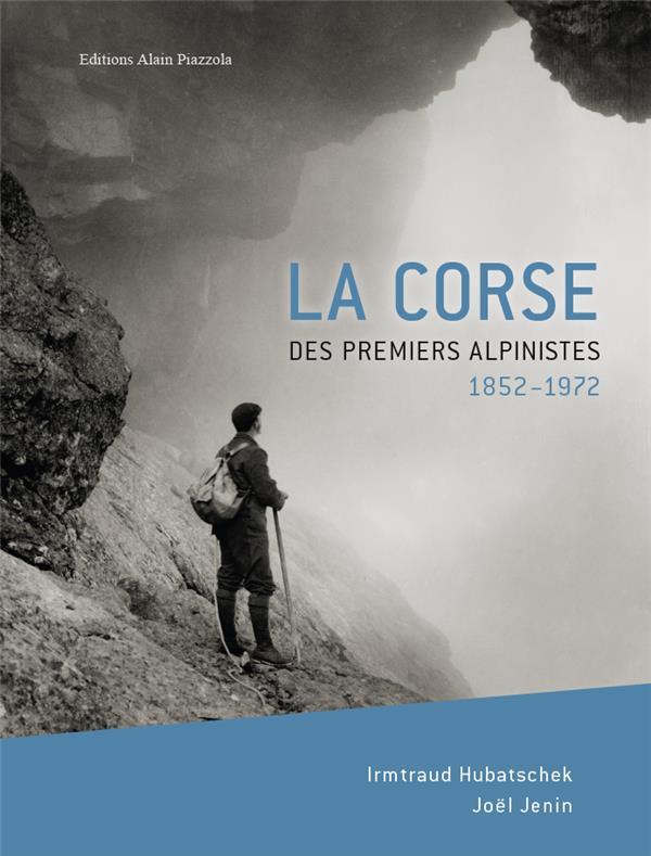 LA CORSE DES PREMIERS ALPINISTES, 1852-1972