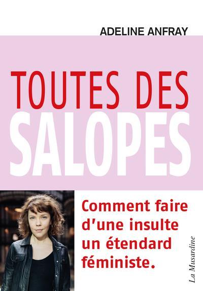 TOUTES DES SALOPES - COMMENT F ANFRAY ADELINE LA MUSARDINE