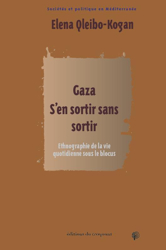 GAZA. S'EN SORTIR SANS SORTIR - ETHNOGRAPHIE DE LA VIE QUOTIDIENNE