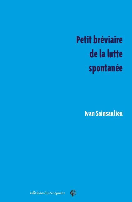 PETIT BREVIAIRE DE LA LUTTE SPONTANEE SAINSAULIEU, IVAN CROQUANT