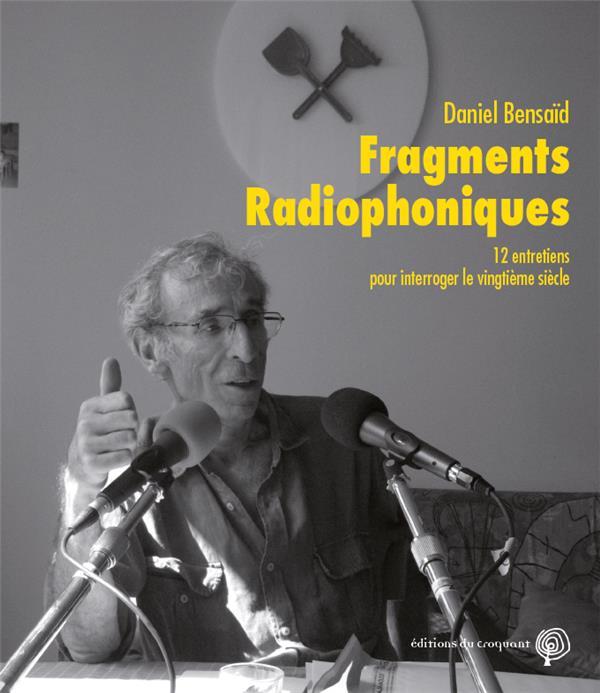 FRAGMENTS RADIOPHONIQUES  -  12 ENTRETIENS POUR INTERROGER LE VINGTIEME SIECLE