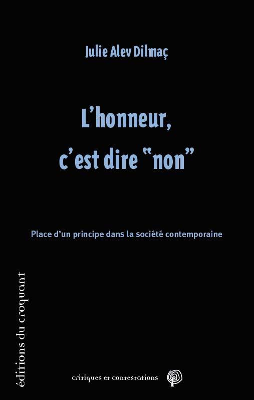 L'HONNEUR, C'EST DIRE NON   -  PLACE D'UN PRINCIPE DANS LA SOCIETE CONTEMPORAINE