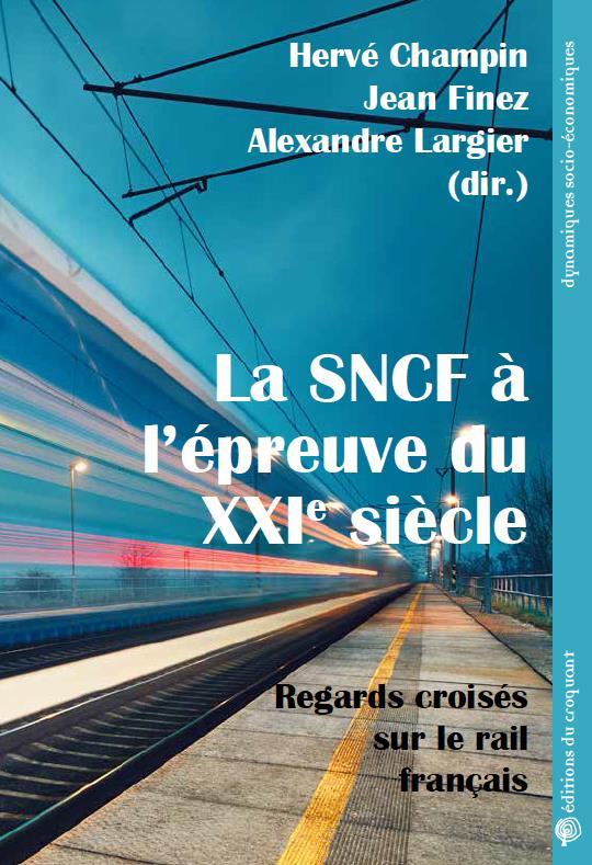 LA SNCF A L'EPREUVE DU XXIE SIECLE : REGARDS CROISES SUR LE RAIL FRANCAIS