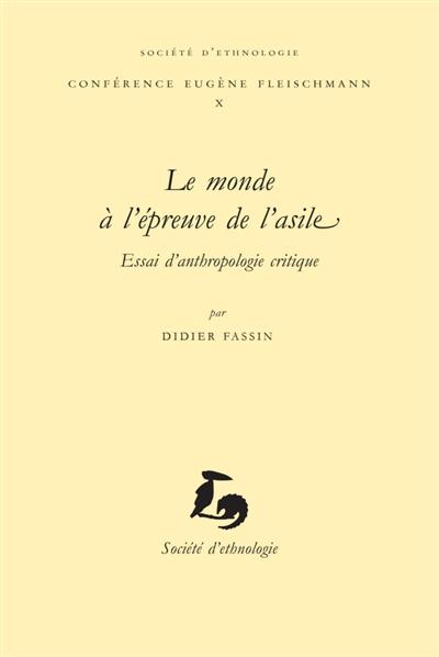LE MONDE A L'EPREUVE DE L'ASILE. ESSAI D'ANTHROPOLOGIE CRITIQUE