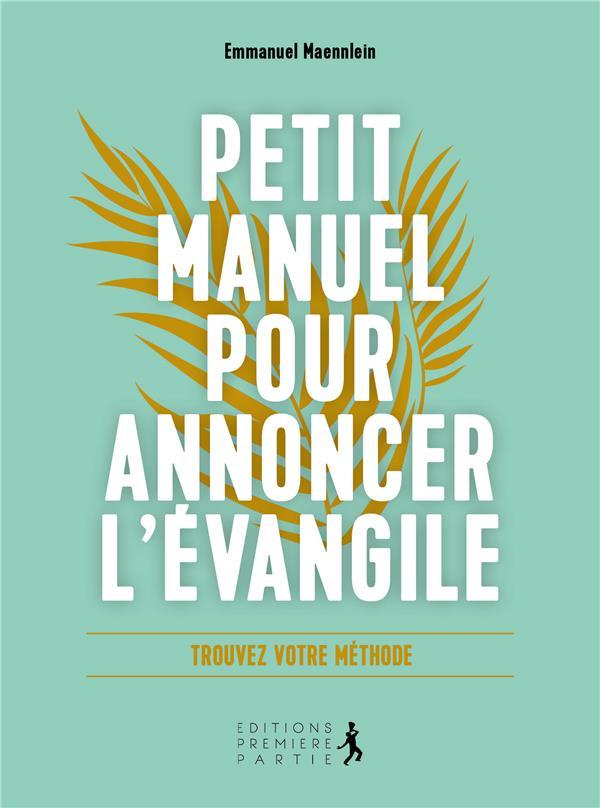 PETIT MANUEL POUR ANNONCER L'EVANGILE : TROUVEZ VOTRE METHODE