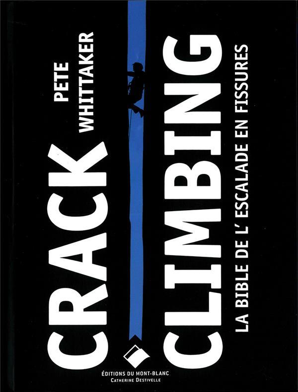 CRACK CLIMBING - LA BIBLE DE L WHITTAKER PETE GLENAT