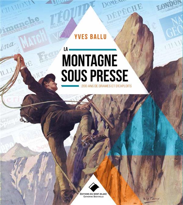 LA MONTAGNE SOUS PRESSE  -  200 ANS DE DRAMES ET D'EXPLOITS BALLU YVES GLENAT