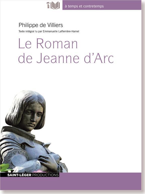 LE ROMAN DE JEANNE D'ARC PHILIPPE DE VILLIERS Saint-Léger productions