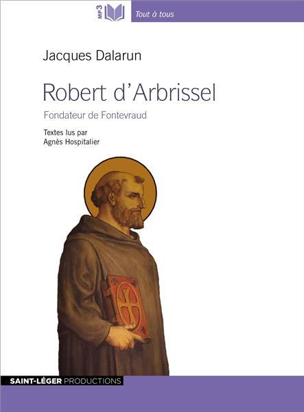 ROBERT D'ARBRISSEL  -  FONDATEUR DE FONTEVRAUD