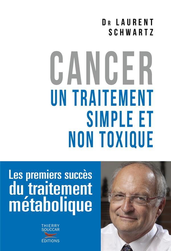 CANCER : UN TRAITEMENT SIMPLE ET NON TOXIQUE Schwartz Laurent T. Souccar