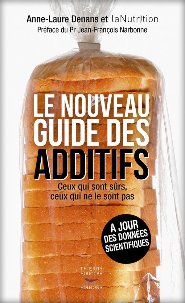Denans Anne-Laure - LE NOUVEAU GUIDE DES ADDITIFS - CEUX QUI SONT SURS, CEUX QUI NE LE SONT PAS
