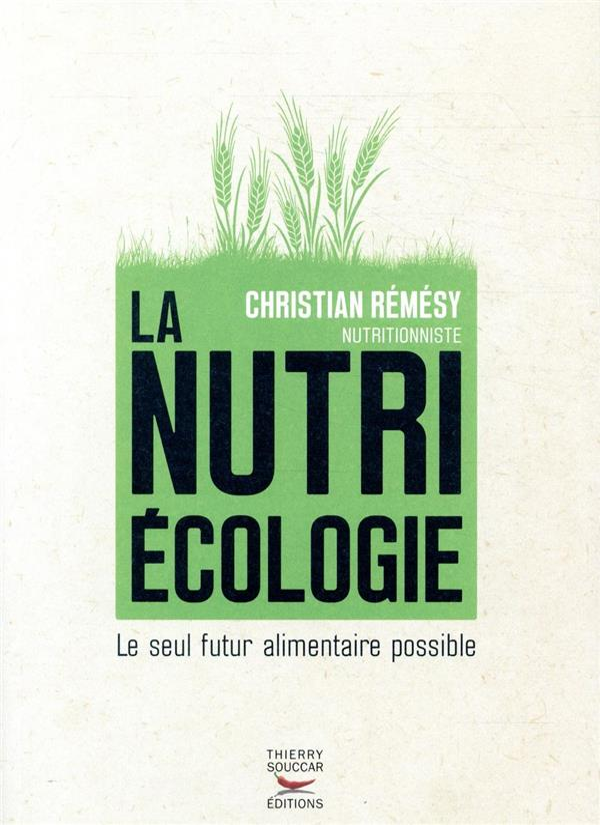 LA NUTRIECOLOGIE  -  LE SEUL FUTUR ALIMENTAIRE POSSIBLE REMESY, CHRISTIAN THIERRY SOUCCAR