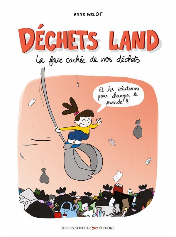 DECHETS LAND  -  LA FACE CACHEE DE NOS DECHETS BELOT ANNE THIERRY SOUCCAR