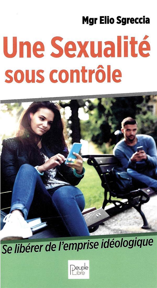 UNE SEXUALITE SOUS CONTROLE  -  LES CONDITIONNEMENTS ACTUELS DE LA SEXUALITE